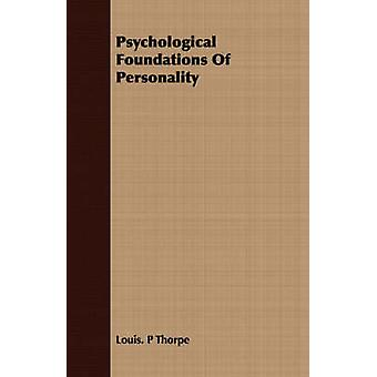 Psychological Foundations Of Personality by Thorpe & Louis. P