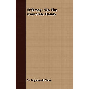 DOrsay  Or The Complete Dandy by Shore & William Teignmouth