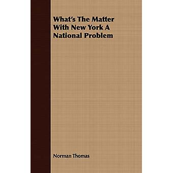 Whats The Matter With New York A National Problem by Thomas & Norman