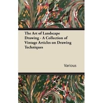 The Art of Landscape Drawing  A Collection of Vintage Articles on Drawing Techniques by Various