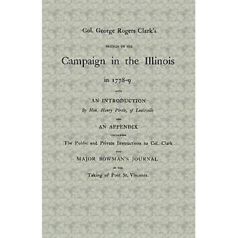 Col. George Rogers Clarks Campaign in the Illinois by Clark & George & Rogers