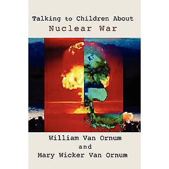 Talking to Children about Nuclear War by Van Ornum & William