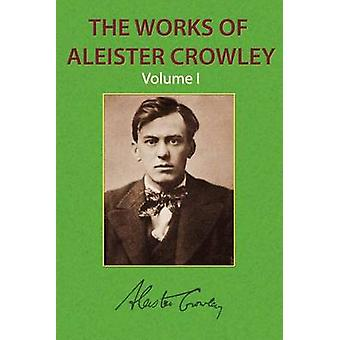 The Works of Aleister Crowley Vol. 1 by Crowley & Aleister