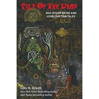 Cult of the Dead and Other Weird and Lovecraftian Tales by Gresh & Lois H.
