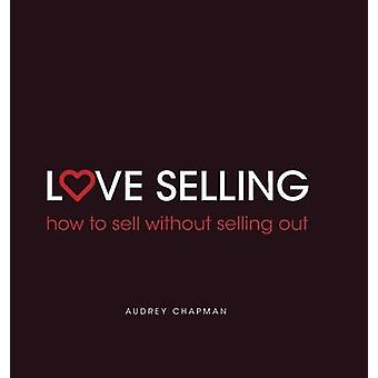 Love Selling how to sell without selling out by Chapman & Audrey