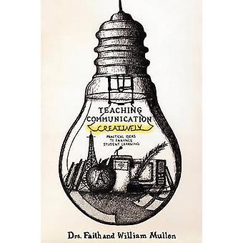 Teaching Communication Creatively by Mullen & Faith