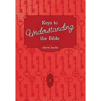 Keys To Understanding The Bible How To Study The Bible by Jacobs & Jarrod