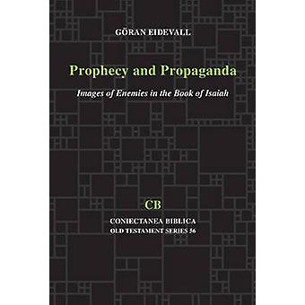Prophecy and Propaganda Images of Enemies in the Book of Isaiah by Eidevall & Goeran