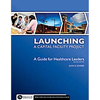 Launching a Capital Facility Project: A Guide for Healthcare Leaders, Second Edition
