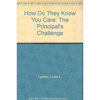 How Do They Know You Care? - The Principal's Challenge by Linda L. Lym