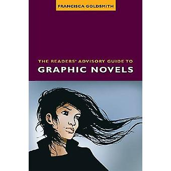 The Readers' Advisory Guide to Graphic Novels by Francisca Goldsmith