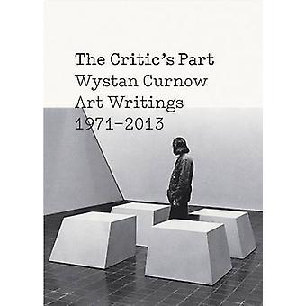 The Critics Part - Art Writings 1971-2013 - Art Writings 1971-2013 by W