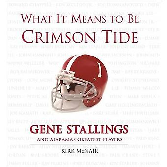 What It Means to Be Crimson Tide - Gene Stallings and Alabama's Greate