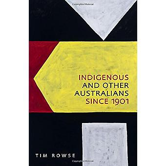 Indigenous and Other Australians Since 1901 by Tim Rowse - 9781742235