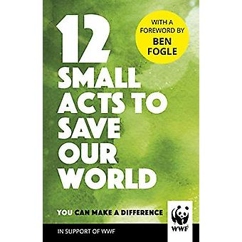 12 Small Acts to Save Our World - Simple - Everyday Ways You Can Make