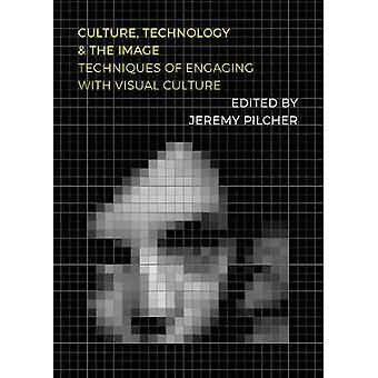 Culture - Technology and the Image by Jeremy Pilcher - 9781789381115