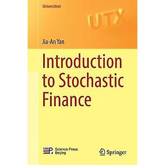 Introduction to Stochastic Finance by Jia-An Yan - 9789811316562 Book