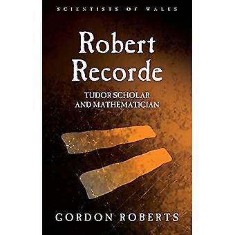 Robert Recorde: Tudor Scholar and Mathematician (Scientists of Wales)