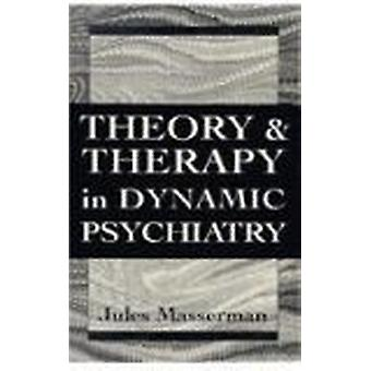 Theory and Therapy in Dynamic Psychiatry (Master Work) by Jules H. Ma