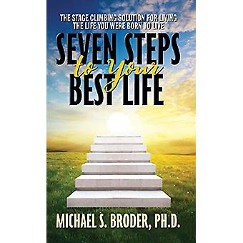 Seven Steps to Your Best Life - The Stage Climbing Solution For Living