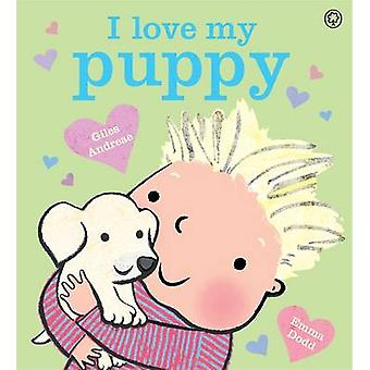 I Love My Puppy by Giles Andreae - Emma Dodd - 9781408338155 Book