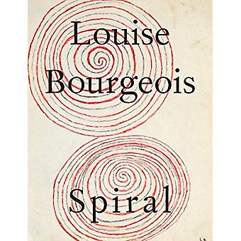 Louise Bourgeois - The Spiral by Louise Bourgeois - 9788862086448 Book