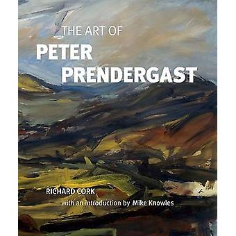 The Art of Peter Prendergast by Richard Cork & Introduction by Mike Knowles