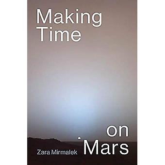 Making Time on Mars by Zara Mirmalek - 9780262043854 Book