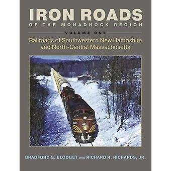 Iron Roads of the Monadnock Region by Blodget & Bradford G.Richards & Richard