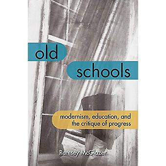 Old Schools - Modernism - Education - and the Critique of Progress by