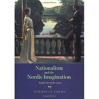 Nationalism and the Nordic Imagination - Swedish Art of the 1890s by M
