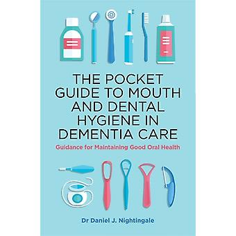 The Pocket Guide to Mouth and Dental Hygiene in Dementia Care by Nightingale & Dr Daniel