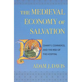 The Medieval Economy of Salvation by Davis & Adam J.