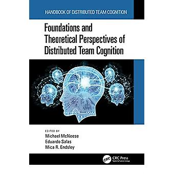 Foundations and Theoretical Perspectives of Distributed Team Cognition by Edited by Michael McNeese & Edited by Eduardo Salas & Edited by Mica R Endsley