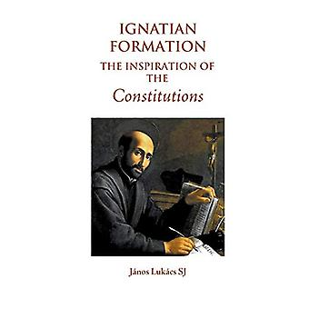 Ignatian Formation - The Inspiration of the Constitutions by Janos Luk