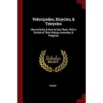 Velocipedes - Bicycles - & Tricycles - How to Make & How to Us
