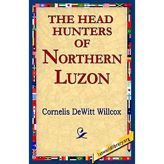 The Head Hunters of Northern Luzon by Cornelis DeWitt Willcox - 97814