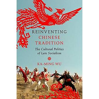 Reinventing Chinese Tradition by KaMing Wu