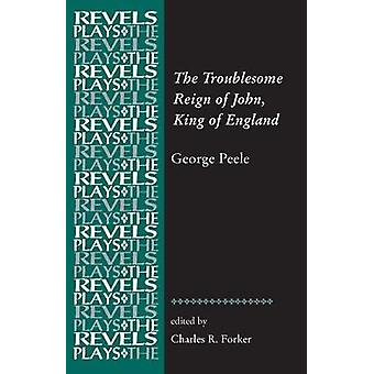 The Troublesome Reign of John King of England Door George Peele The Revels Plays