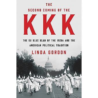 KKK:s andra ankomst Ku Klux Klan på 1920-talet och den amerikanska politiska traditionen av Linda Gordon