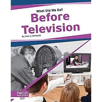 Vad gjorde vi innan TV av Lisa J. Amstutz