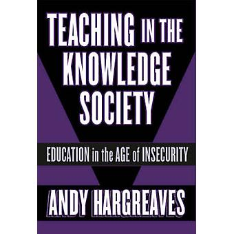 Teaching in the Knowledge Society  Education in the Age of Insecurity by Other Andy Hargreaves