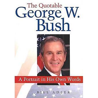 Die zitierfähige George Bush durch Bill Adler - Bush - Chris Schill