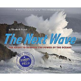 The Next Wave - The Quest to Harness the Power of the Oceans by The Ne