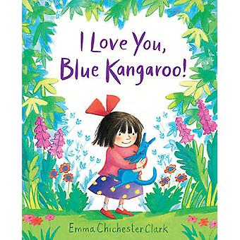I Love You - Blue Kangaroo by Emma Chichester Clark - 9781783445028 B