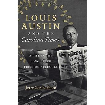 Louis Austin and the Carolina Times - A Life in the Long Black Freedom