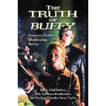 The Truth of  -Buffy - - Essays on Fiction Illuminating Reality by Emily