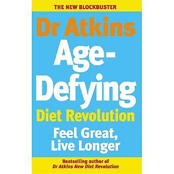 Dr Atkins anti-âge Diet Revolution: Se sentir grand, vivre plus longtemps