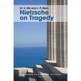 Nietzsche on Tragedy by Silk & M.S