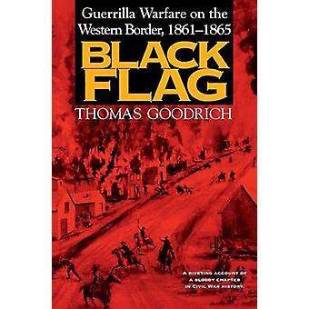 Black Flag gerillakrig på den västra gränsen 18611865 av Goodrich & Thomas
